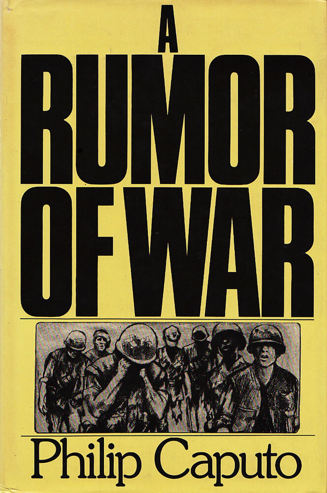 a rumor of war by philip caputo history essay Philip caputo's 1977 memoir about his experience in the vietnam war, 'a rumor of war', is considered one of the most important books ever written.
