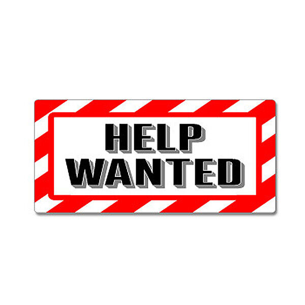 Help Wanted Sign  Alert Warning  Window Business Sticker. Ailens Signs. 13th Zodiac Signs Of Stroke. 21st October Signs. Oral Candidiasis Signs. Malaysia Signs. To Do Signs Of Stroke. Tea Room Signs Of Stroke. Dinosaur Signs