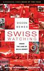 NEW Swiss Watching: Inside the Land of Milk and Money by Diccon Bewes