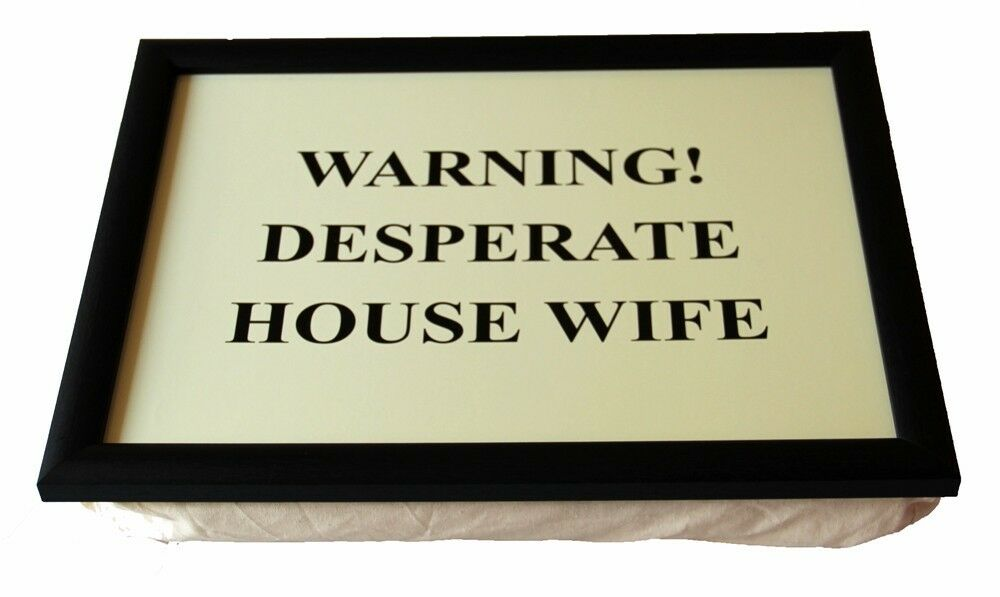 knietablett lap tray warning desperate house wife. Black Bedroom Furniture Sets. Home Design Ideas