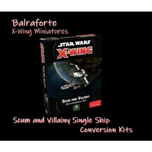 Scum and Villainy single Conversion Kits second edition 2.0 X-Wing Miniatures