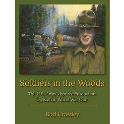 Kyпить Soldiers in the Woods, The U.S. Army's Spruce Production Division in World War 1 на еВаy.соm