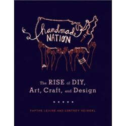 Handmade Nation: The Rise of DIY, Art, Craft, and