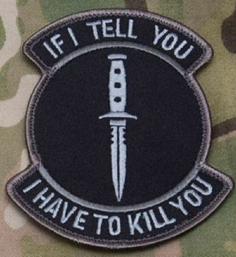 IF I TELL YOU I HAVE TO KILL YOU- SPECIAL FORCES PATCH ...