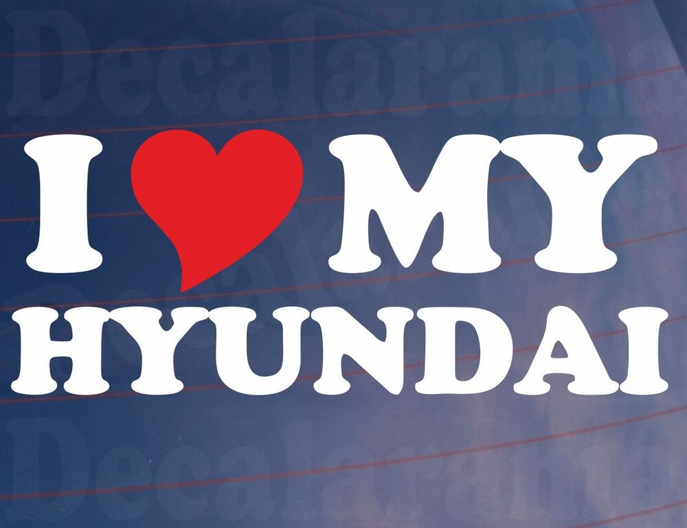 I Love Heart My Hyundai Novelty Car Window Bumper Vinyl Sticker