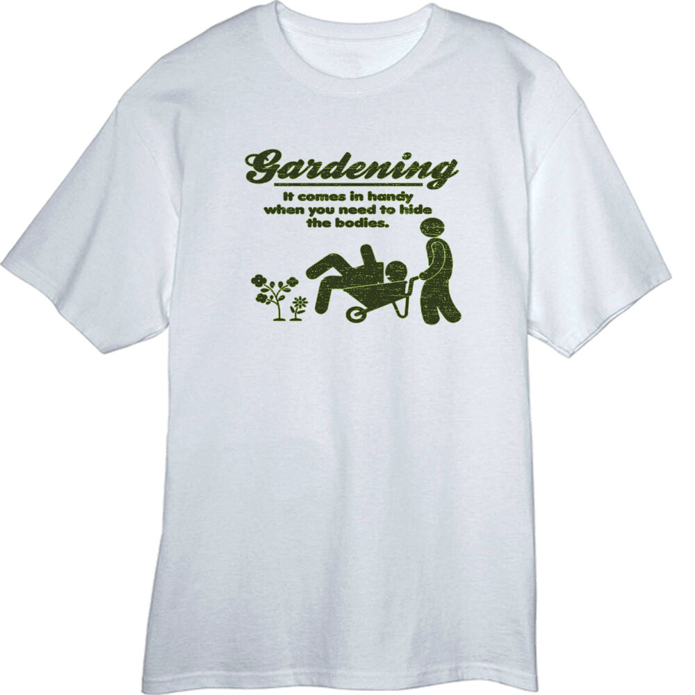 gardening to hide the bodies funny novelty t shirt ebay