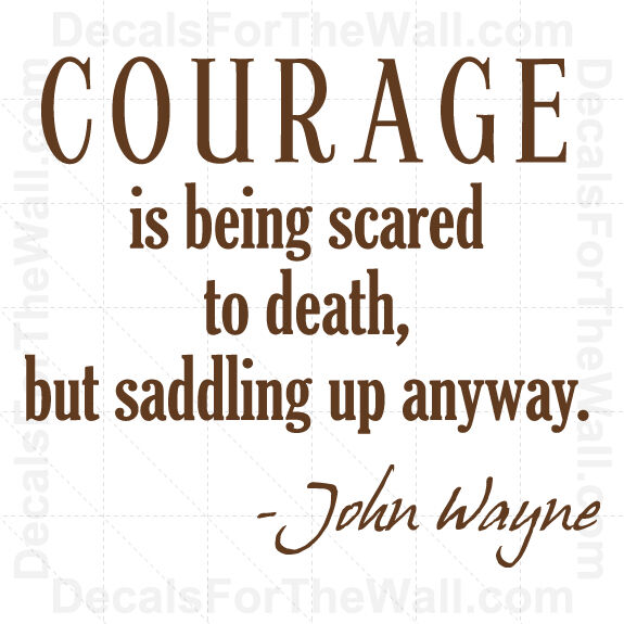 Being Scared Quotes: Courage Is Being Scared To Death But John Wayne Wall Decal