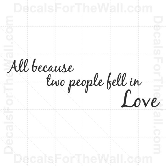 Love Wall Quotes: All Because Two People Fell In Love Wall Decal Vinyl