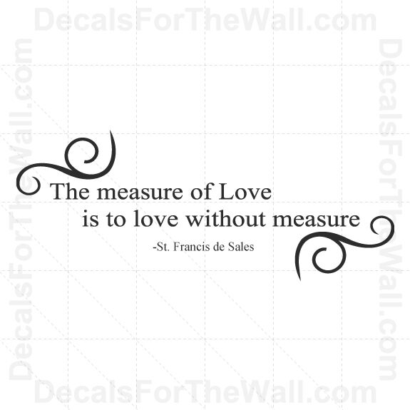 The Measure Of Love Is To Without Measure St Sales Wall