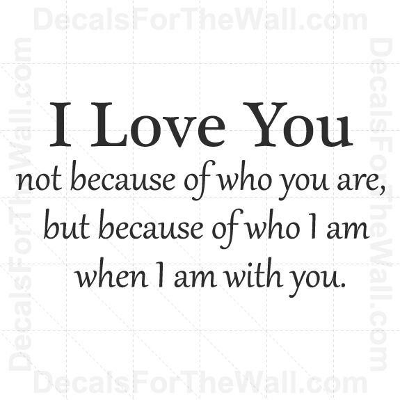 I Love You Because Quotes: I Love You Because Who I Am When With You Wall Decal Vinyl