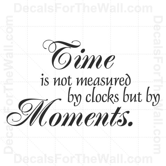 Quotes About Time: Time Is Not Measured By Clocks But Moments Wall Decal