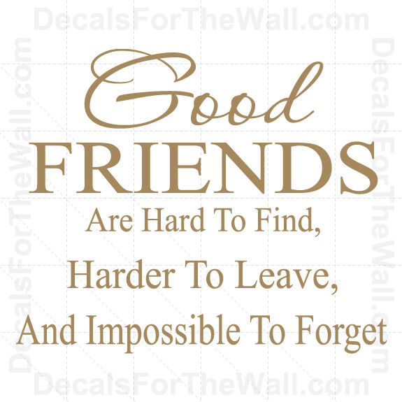 Good Friends Are Hard To Find Harder Leave Wall Decal