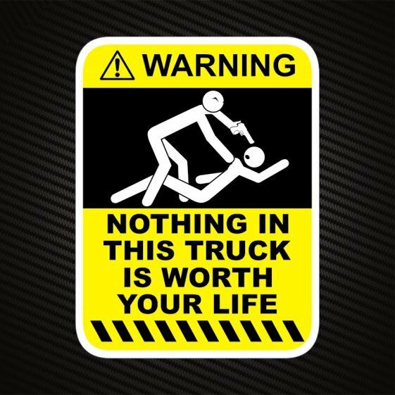 Funny Warning Nothing In This Truck Is Worth Your Life