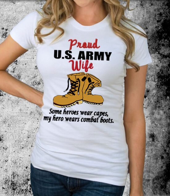 Proud army wife heroes wear combat boots t shirt tshirt for Wear my t shirt