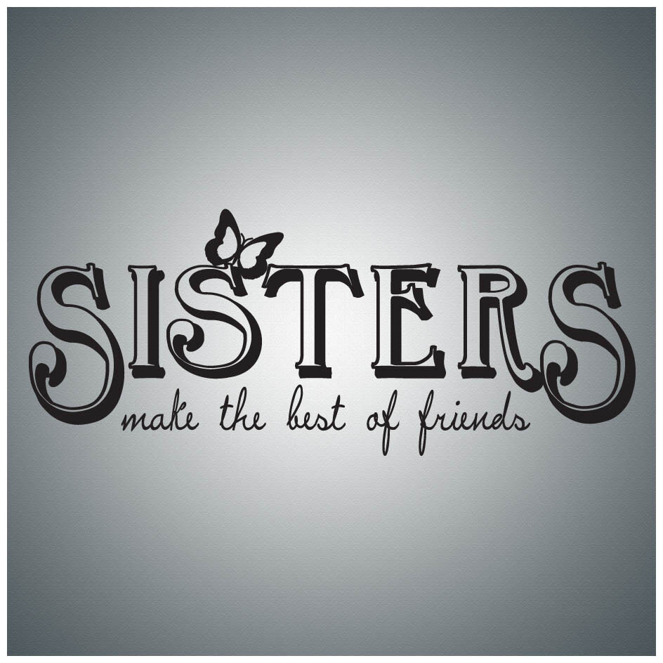 Sisters Make The Best Of Friends...WALL QUOTE DECAL VINYL