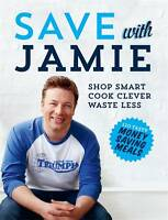 NEW! Save with Jamie: Shop Smart, Cook Clever, Waste Less by Jamie Oliver