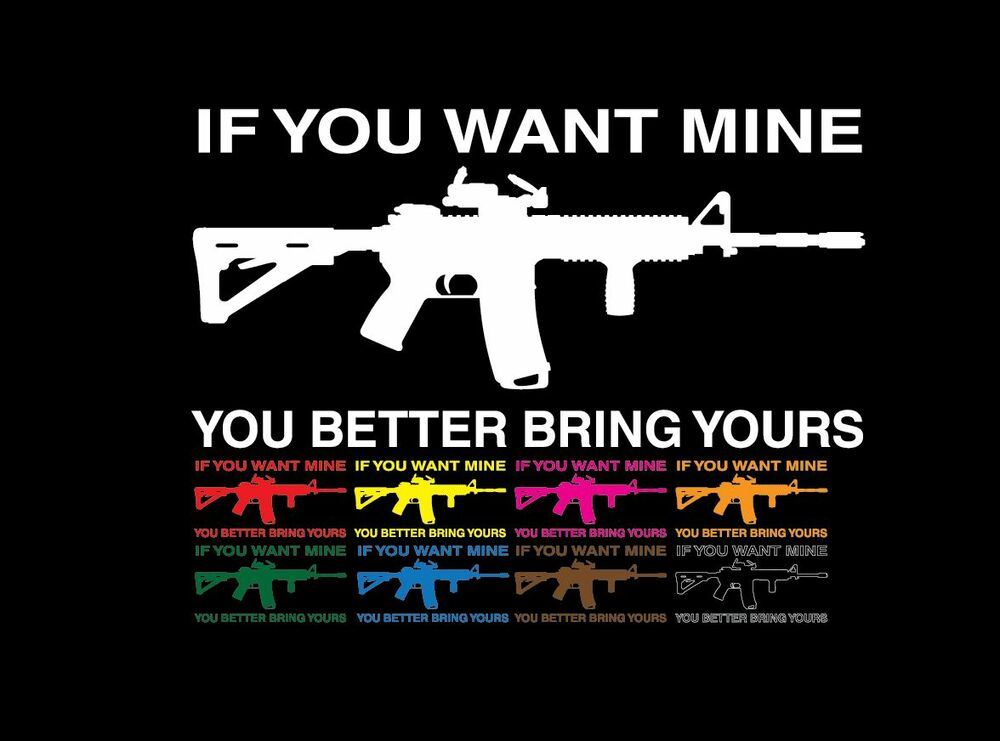 If You Want Mine Bring Yours Gun Rights Rifles Window