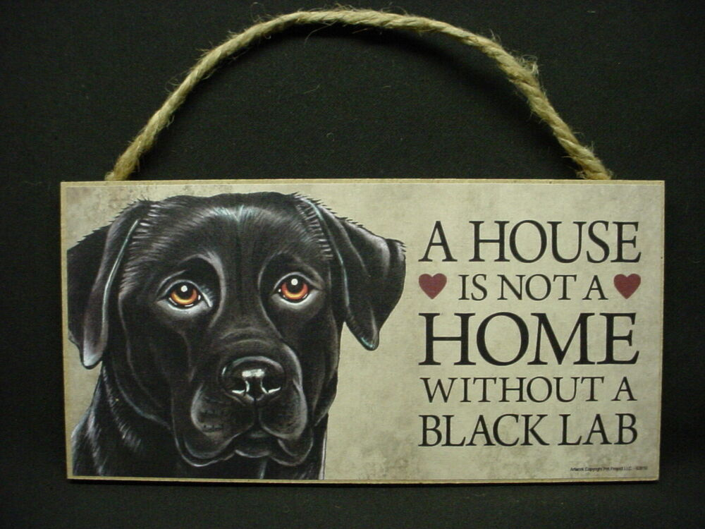 Black lab a house is not home dog wood sign labrador for Dog house for labrador retriever