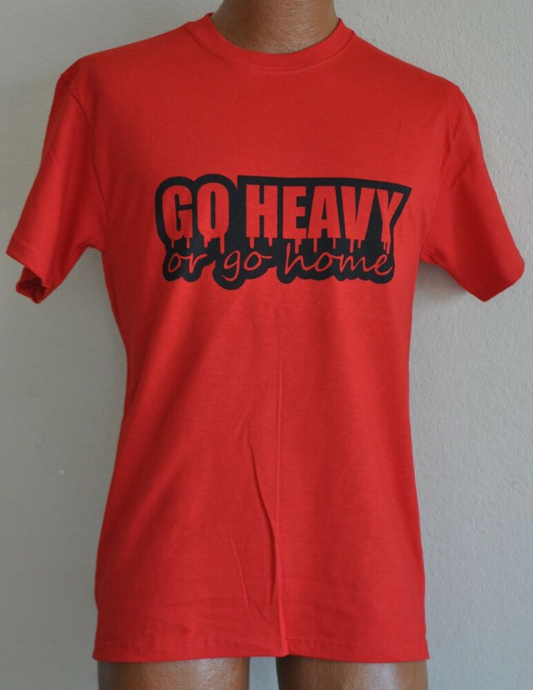 Go heavy or go home bodybuilding gym muscle workout t for Thick t shirts brands