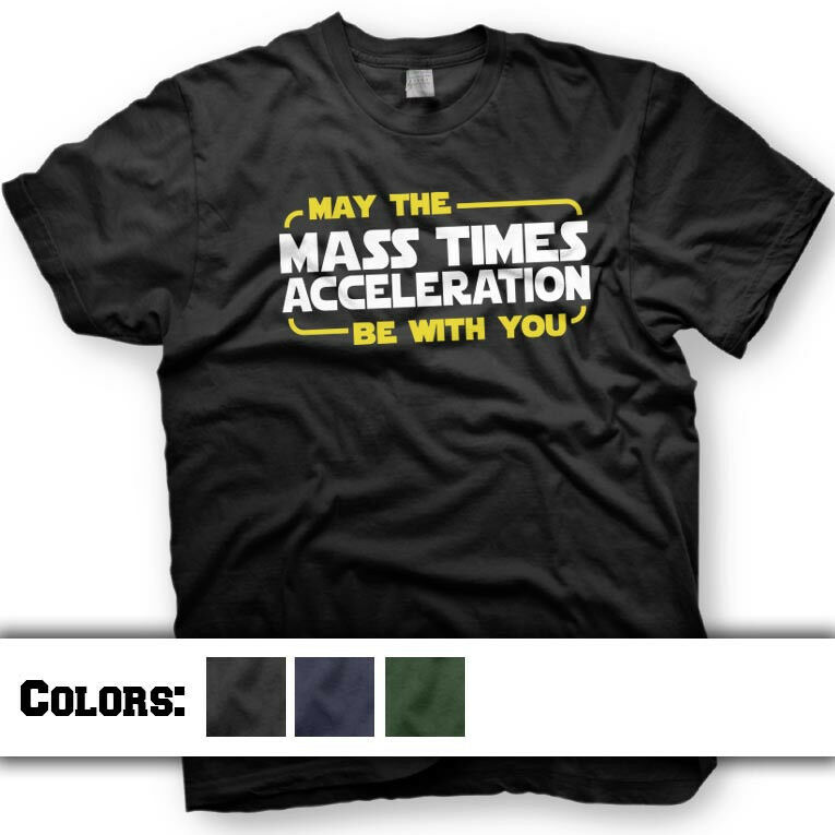 df3b8617 Details about Star Wars T-Shirt. May the Force Be With You. Mass Times  Acceleration. Funny Tee