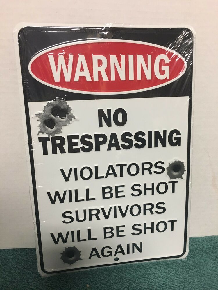 warning no trespassing violators will be shot survivors 8