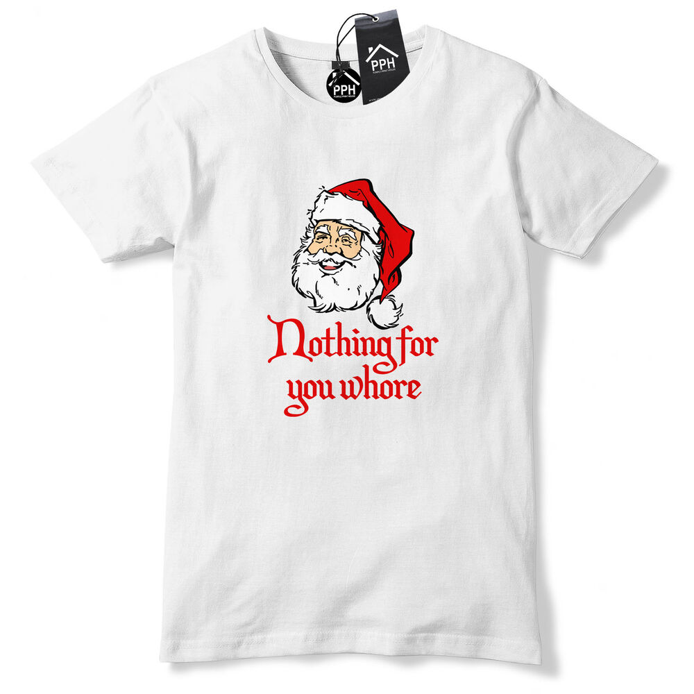 7a09a522f Details about Nothing For You Whore Rude Christmas T Shirt Santa Tee Top  Offensive Geek CH31
