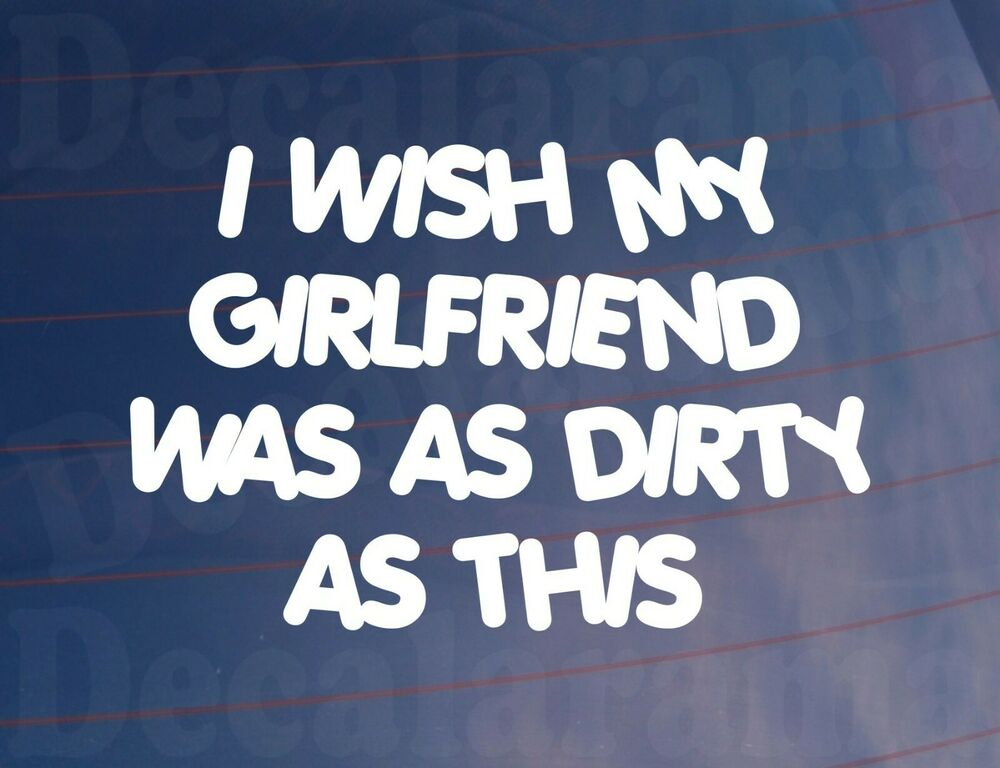 Details about wish my girlfriend was as dirty as this funny rude car van window bumper sticker