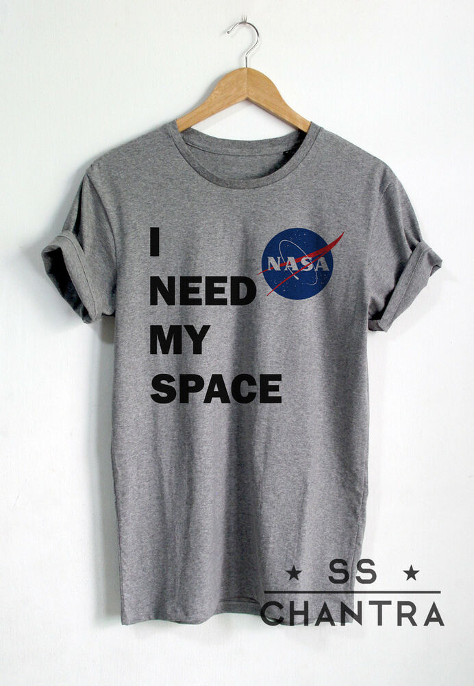 a4394b28b I NEED MY SPACE SHIRT NASA T-SHIRT UNISEX GALAXY TUMBLR TEE T SHIRTS ...