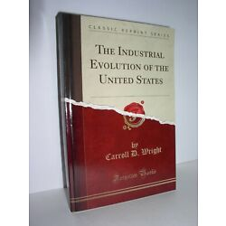 The Industrial Evolution of the United States (ClassicReprint) by Carroll Wright