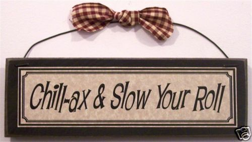 Funny Country Home Decor Sign Chillax & Slow Your Roll  Ebay. Web Page Advertisements Commercial Rental Nyc. Master Degree Social Work Locksmith Albany Ca. San Diego Shipping Companies. Substance Abuse Evaluation Des Moines. Can A Non Profit Organization Be A Corporation. Merchant Funding Solutions Want To Sell Gold. How To Get Rid Of Buttocks Acne. What Is Group Insurance Art School Pittsburgh