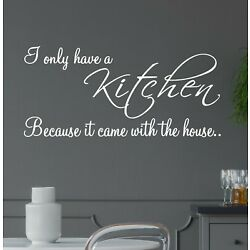 I Only Have A Kitchen Because It Came With The House Wall Sticker Quote Decal