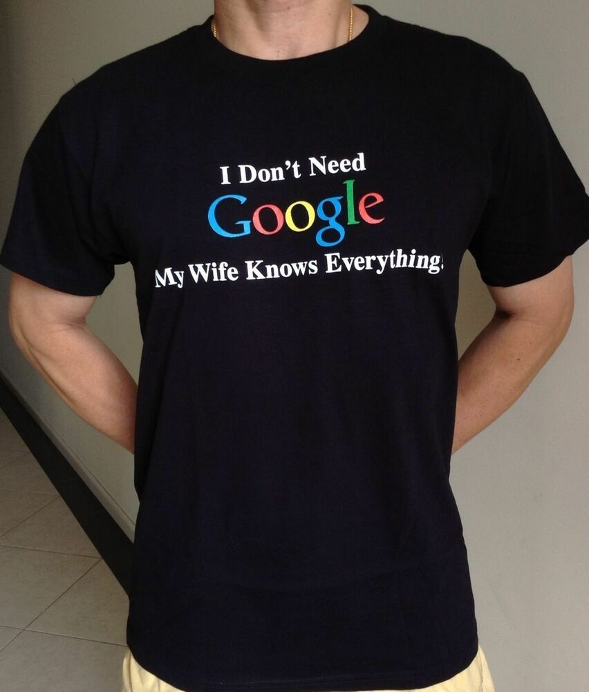 """Adult & Teenager Funny T-shirt """" I DON'T NEED GOOGLE MY"""