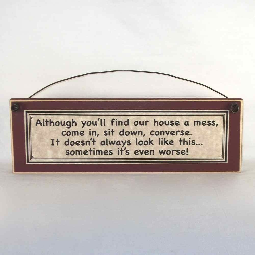 ALTHOUGH YOU'LL FIND OUR HOUSE A MESS, COME IN, SIT DOWN