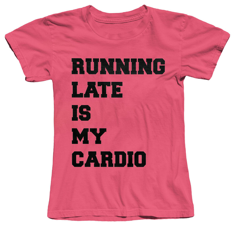 Running late is my cardio workout fitness gym funny womens for Gym shirts womens funny
