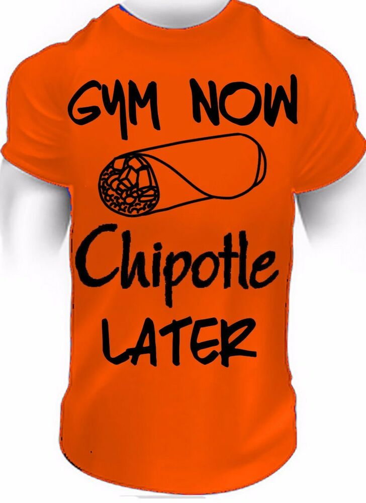 Funny Gym Meme Shirts : Gym now chipotle later fitness t shirt funny