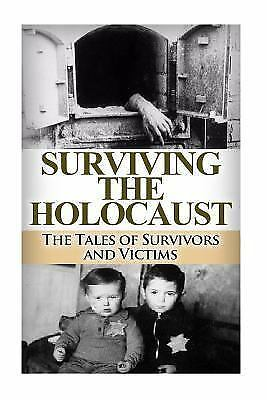 The Stories of WWII: Surviving the Holocaust : The Tales ...