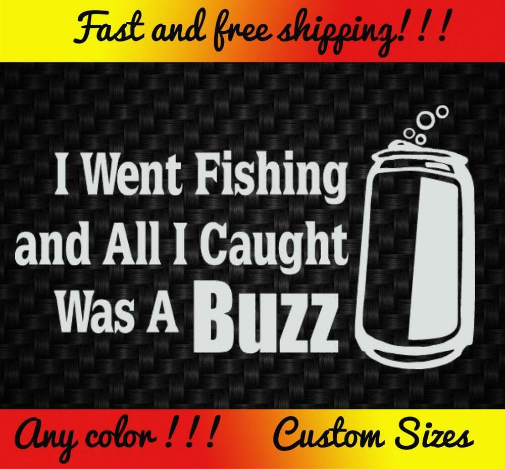 Went fishing buzz vinyl decal sticker funny beer redneck for Where to buy fishing license near me