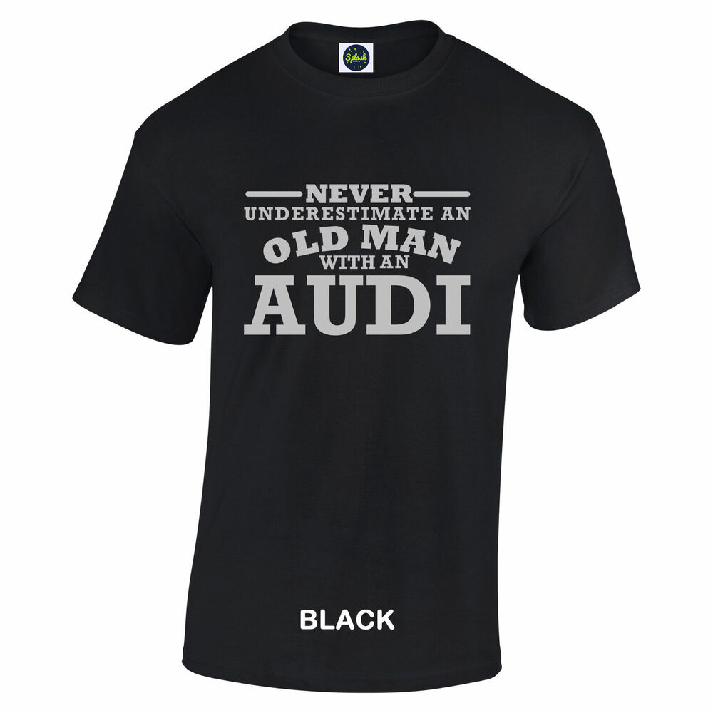 audi never underestimate an old man with an audi t shirt silver logo size to 5xl ebay. Black Bedroom Furniture Sets. Home Design Ideas