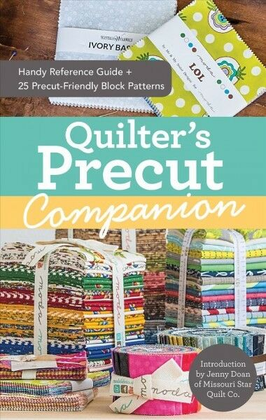 Quilter's Precut Companion : Handy Reference Guide + 25 Precut-Friendly Block...
