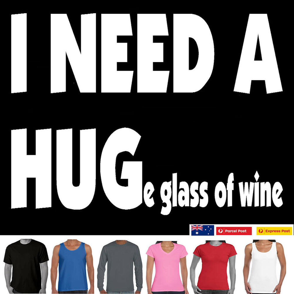 fe4b095a Details about Funny T-Shirts I NEED A HUGe glass of wine Men's Ladies Sizes  new tees designs