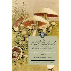 Our Edible Toadstools and Mushrooms: A Selection of Thirty Native Food Varieties