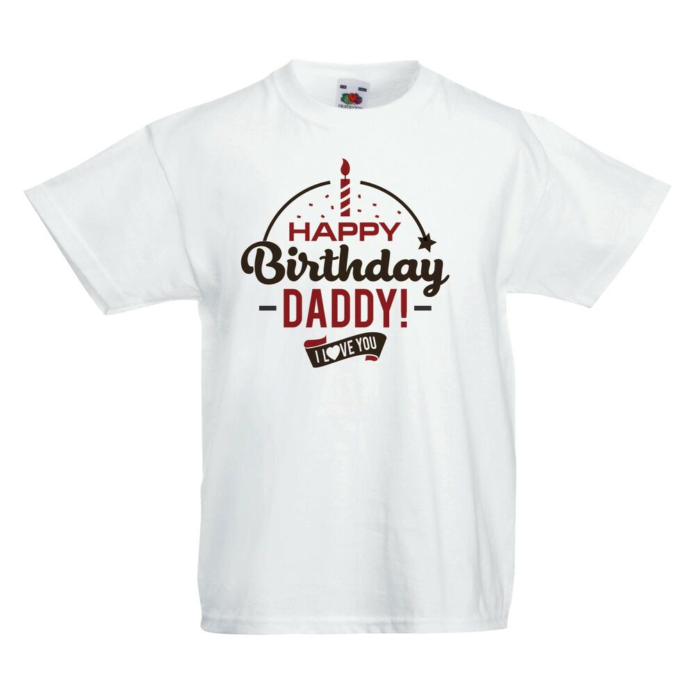 Details About HAPPY Birthday DADDY I LOVE YOU Baby T Shirt Tees Funny Printed For Boys Girls