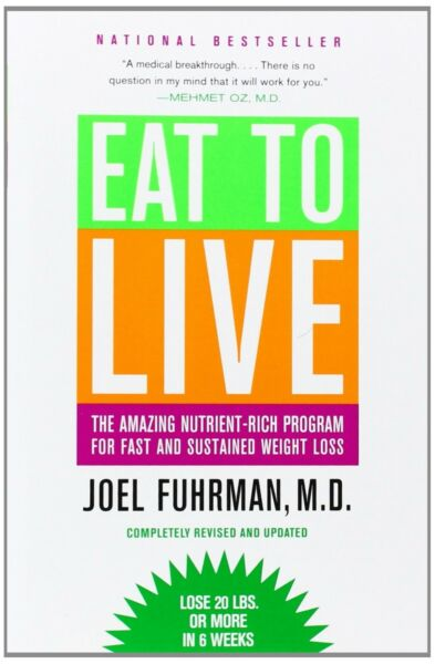 Eat to Live: The Amazing Nutrient-Rich Prog. for Fast and Sustained Weight Loss
