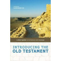 Introducing the Old Testament: A Short Guide to Its History and Message - Longma