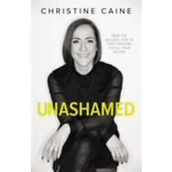 Unashamed: Drop the Baggage, Pick up Your Freedom, Fulfill Your Destiny - Caine,