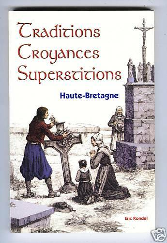 ERIC RONDEL FOLKLORE HAUTE-BRETAGNE CROYANCES TRADITIONS SUPERSTITIONS DEDICACE