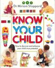 KNOW YOUR CHILD: Enhance Your Child's True Potential MIRIAM STOPPARD(PB, 1992)