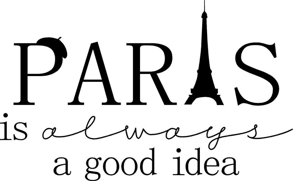 PARIS IS ALWAYS A GOOD IDEA Vinyl Wall Art Decal Decor Lettering Words Quote ...