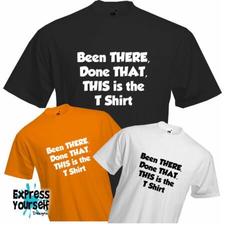 img-BEEN THERE, DONE THAT - T Shirt, Boast, Comedy, Funny, Pub, Cool, Quality, NEW