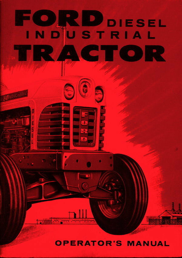 Ford 4400 Industrial Tractor : Ford diesel industrial tractor operators manual for series